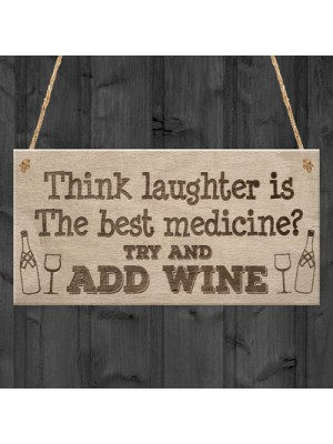 Laughter Medicine Add Wine Alcohol Funny Friend Hanging Plaque