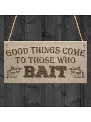 Good Things Come Those Who Bait Fishing Dad Gift Hanging Plaque