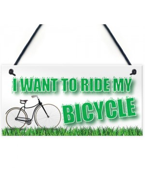 Want To Ride My Bicycle Biking Cyclist Funny Hanging Plaque