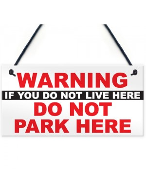 Warning Don't Live Here Don't Park Here Notice Hanging Plaque