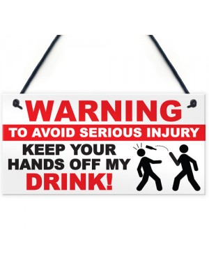 Warning Hands Off Drink Injury Funny Alcohol Hanging Plaque