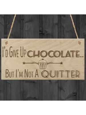 Give Up Chocolate No Quitter Funny Diet Gift Wood Hanging Plaque