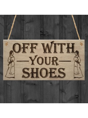 Off With Shoes Remove Shoe Funny Home Decor Gift Hanging Plaque