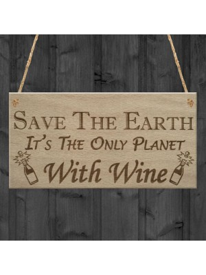 Save Earth Wine Alcohol Funny Man Cave Kitchen Hanging Plaque