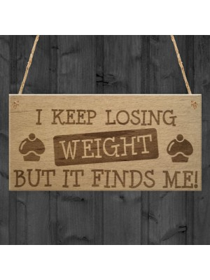 Weight Finds Me Funny Weight Loss Friendship Gift Hanging Plaque