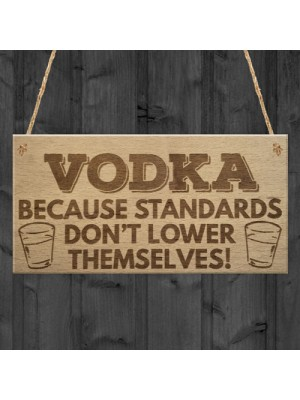 Vodka Standards Funny Alcohol Man Cave Friend Hanging Plaque