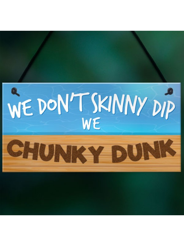 Hot Tub Sign - Chunky Dunk Funny Friendship Gift Hanging Plaque