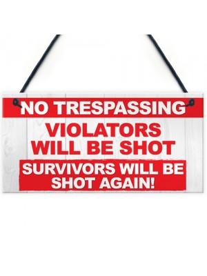 NO TRESPASSING Violators Shot, Survivors Shot Hanging Plaque