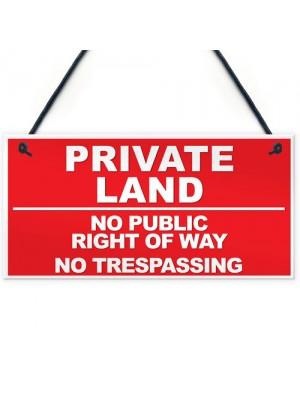 PRIVATE LAND NO PUBLIC RIGHT WAY NO TRESPASSING Hanging Plaque