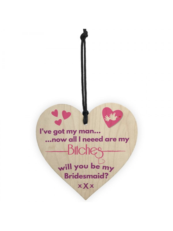 Got Man Need Bitches Funny Bridesmaid Proposal Hanging Plaque