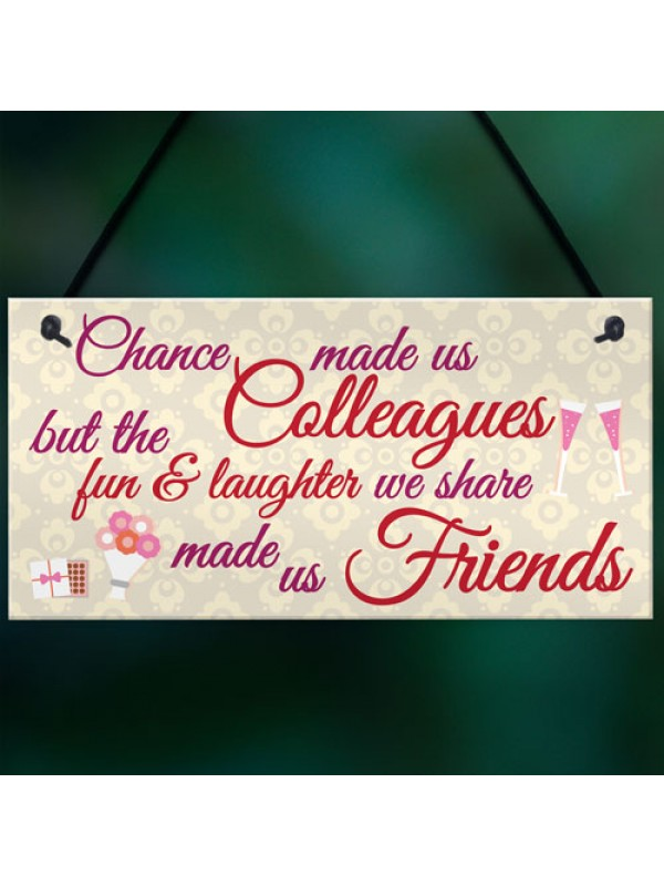 Chance Made Us Colleagues Friendship Heart Gift Hanging Plaque