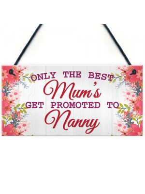 BEST MUMS Promoted to NANNY Pregnancy Gift Baby Hanging Plaque