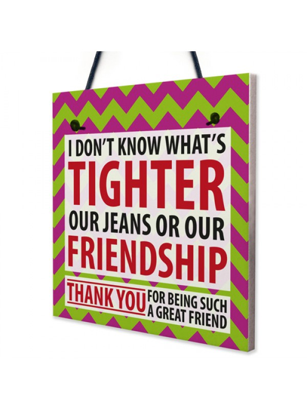 Tighter Jeans Friendship Best Friend Family Gift Hanging Plaque