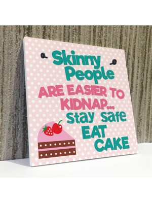 Skinny People Kidnap Safe Eat Cake Funny Friend Hanging Plaque