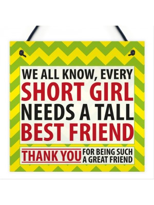 Every Short Girl Needs a Tall Best Friend Hanging Sign Gift