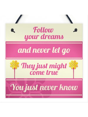 Inspirational Follow Your Dreams Friendship Gifts Quote Sign