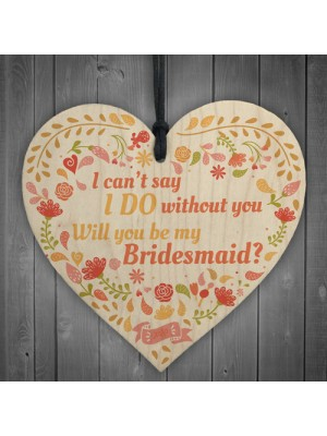 Bridesmaid I Can't Say I Do Wooden Hanging Heart Wedding GIFTS