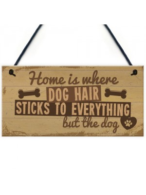 Home Is Where DOG Hair Pet Animal Lover Sign Gift Present