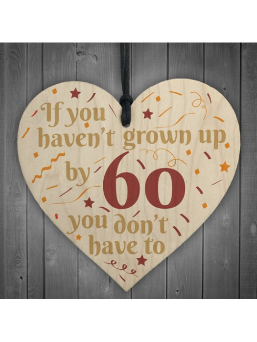 Haven't Grown Up By 60 Wooden Heart 60th Birthday Gifts Dad Mum