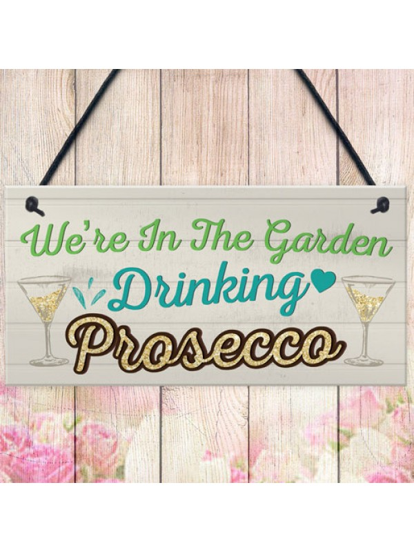Garden Drinking Prosecco Friend Friendship Plaque Alcohol Signs