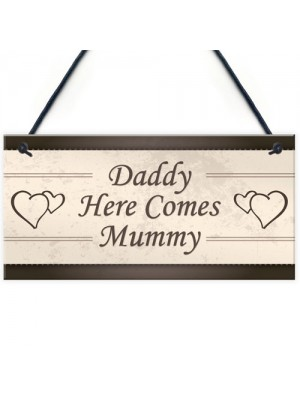 Wedding Decoration Plaque Daddy Here Comes Mummy Sign Mum Gift