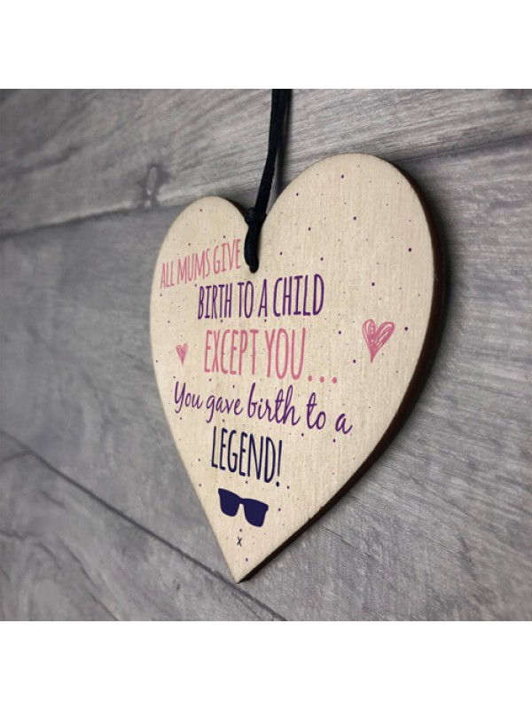 Birth To A Legend Mum Wooden Heart Mothers Day Thank You Gift