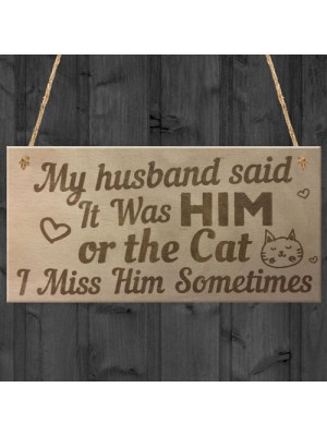 Him Or The Cat Handmade Funny Anniversary Wooden Plaques