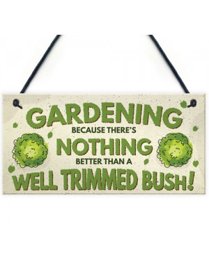 Gardening Nothing Better Than A Well Trimmed Bush Funny Sign