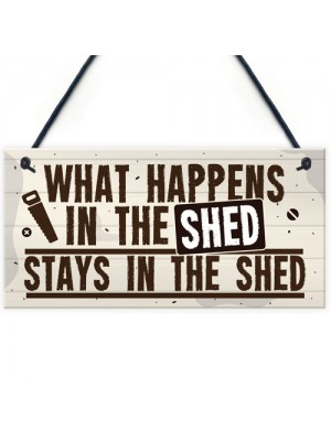 What Happens In The Shed Novelty Hanging Garage Garden Sign