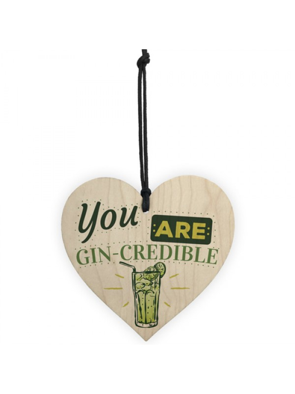 You Are Gin-credible Gin & Tonic Wood Heart Alcohol Friend Sign
