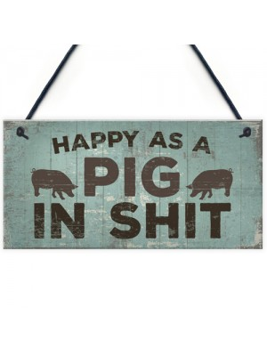 Happy As A Pig In Sh*t Wall Plaque Shabby Chic Garage Fence Sign