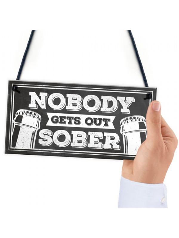 Man Cave Hanging Plaque Home Bar Pub Sign Nobody Gets Out Sober