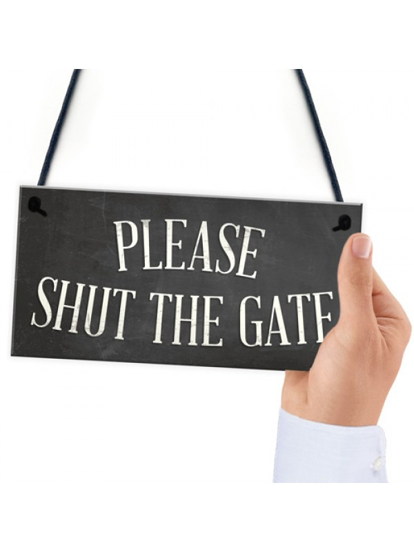 PLEASE SHUT THE GATE Hanging Plaque Garden Wall Fence Sign