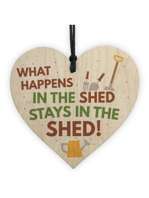 What Happens In The Shed Garden Hanging Wooden Heart Plaque