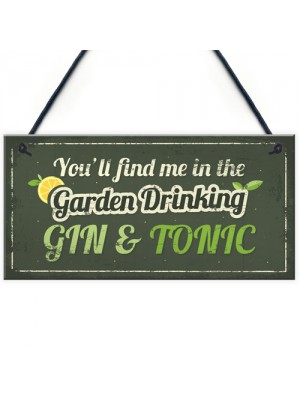 In The Garden Drinking Gin Funny Alcohol Gin & Tonic Shed Plaque