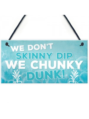 We Don't Skinny Dip We Chunky Dunk Hanging Plaque Hot Tub Sign