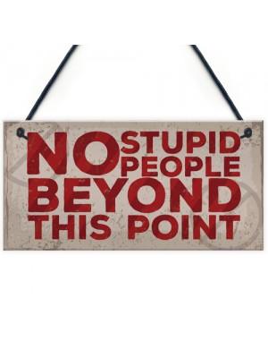 NO Stupid People Funny Plaque Man Cave Shed Bedroom Door Sign