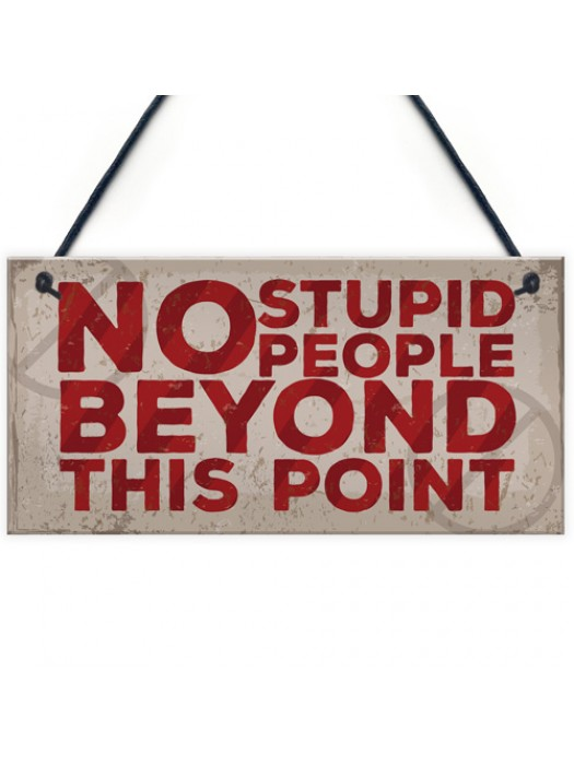 NO Stupid People Funny Plaque Man Cave Shed Bedroom Door Sign