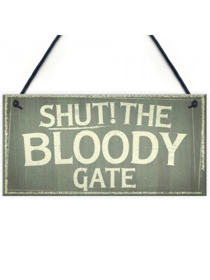 Novelty Shut The Bloody Gate Hanging Wall Plaque Gift Funny Sign