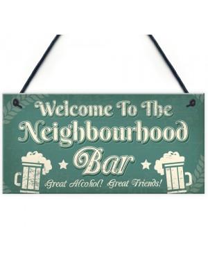 Welcome Neighbourhood Bar Alcohol Gift Man Cave Home Bar Sign