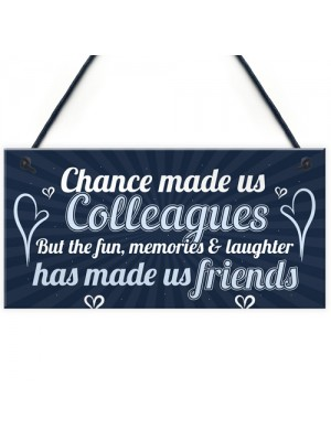 Chance Made Us Colleagues Friendship Friend Hanging Plaque