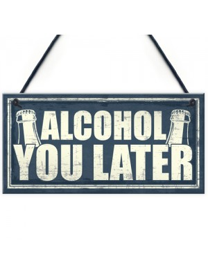 Funny Alcohol You Later Gift Vodka Gin Garden Bar Pub Plaque