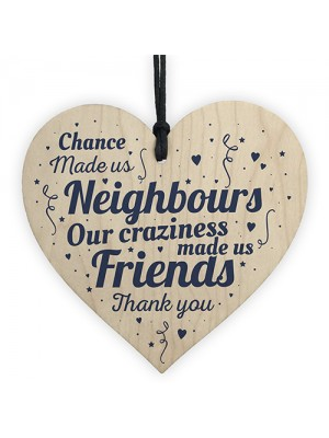 Chance Made Us Neighbours Friendship Gift Wooden Heart Plaque