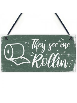 Humourous Funny They See Me Rollin Hanging Plaque Bathroom Gift