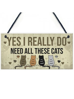 Really Do Need All These Cats Sign Home Funny Crazy Cat Lady