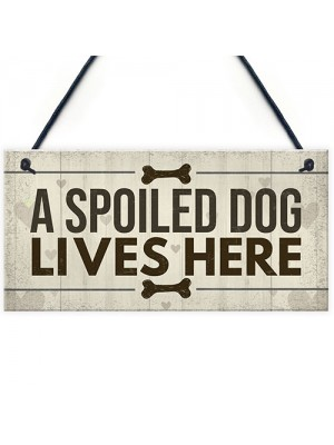 Spoiled Dog Lives Here Dog Signs For Home Wall Door Plaque Gifts