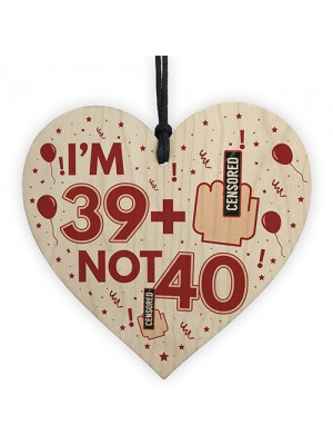 Rude 40th Birthday Decoration Wooden Heart Funny Novelty Gift