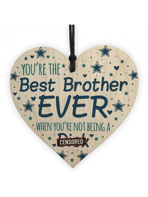 Funny Rude Cheeky BROTHER Gifts Wood Heart Gift From Sister