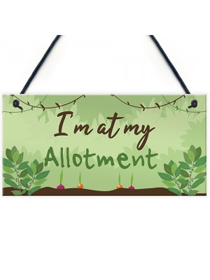 Im At My Allotment Plaque Garden Shed SummerHouse Gift