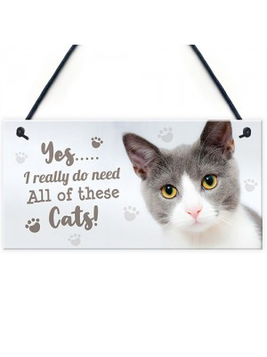 Really Do Need All These Cats Sign Funny Crazy Cat Lady Sign